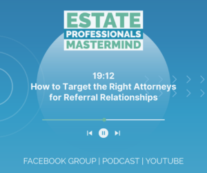 How to Target the Right Attorneys for Referral Relationships. Probate Training with Chad Corbett